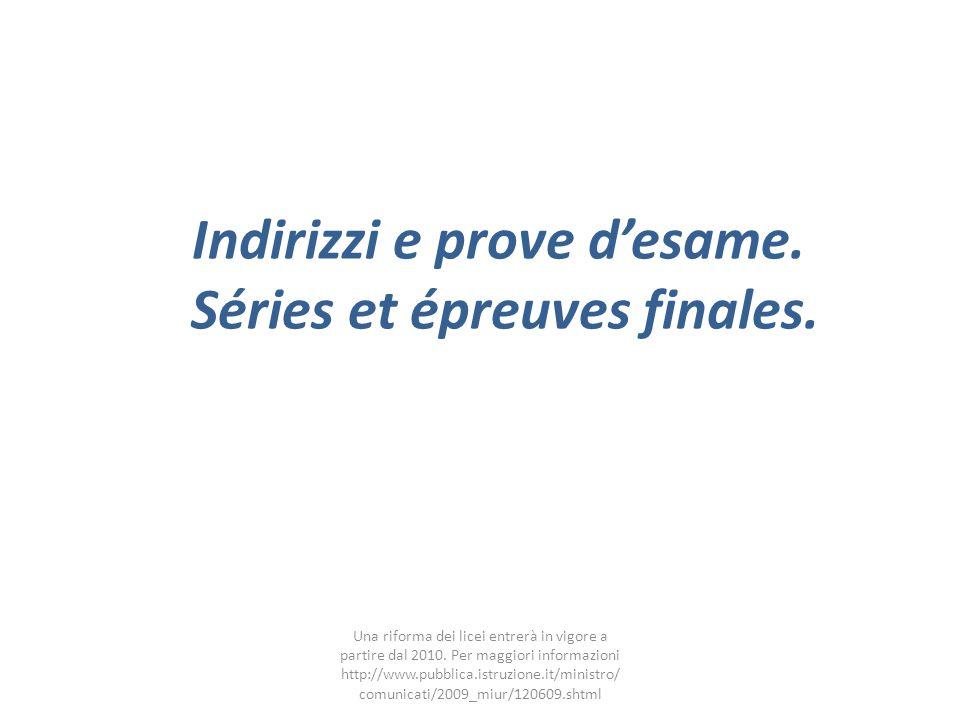 Indirizzi e prove d'esame. Séries et épreuves finales.