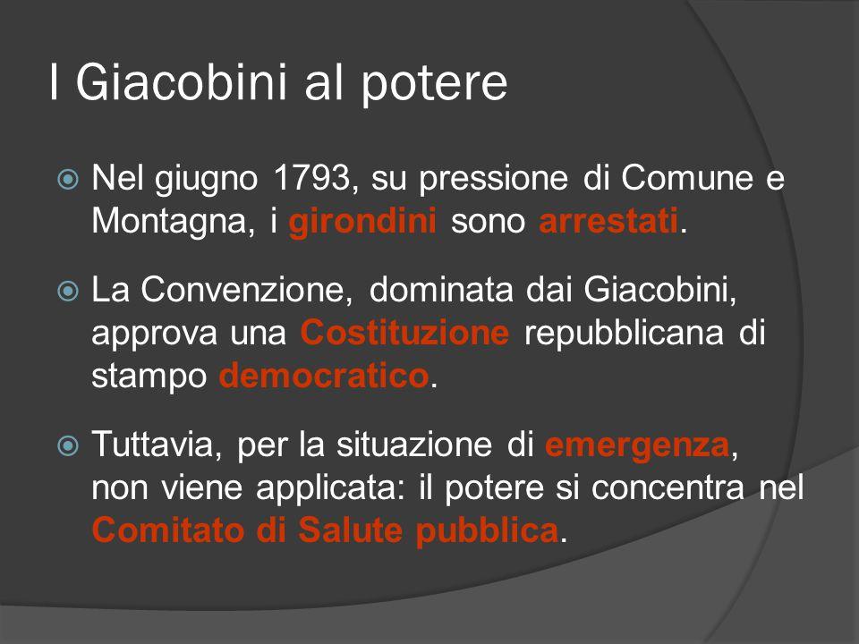I Giacobini al potere Nel giugno 1793, su pressione di Comune e Montagna, i girondini sono arrestati.