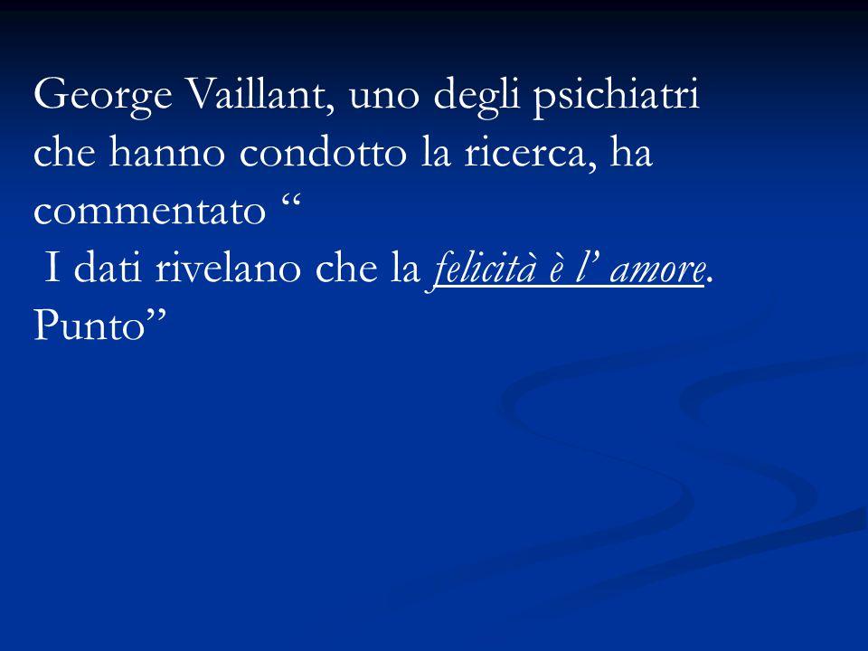 George Vaillant, uno degli psichiatri che hanno condotto la ricerca, ha commentato