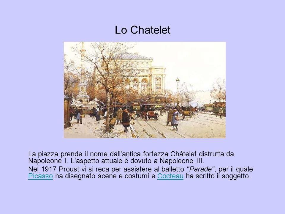 Lo Chatelet La piazza prende il nome dall antica fortezza Châtelet distrutta da Napoleone I. L aspetto attuale è dovuto a Napoleone III.