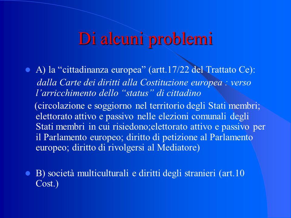 Di alcuni problemi A) la cittadinanza europea (artt.17/22 del Trattato Ce):