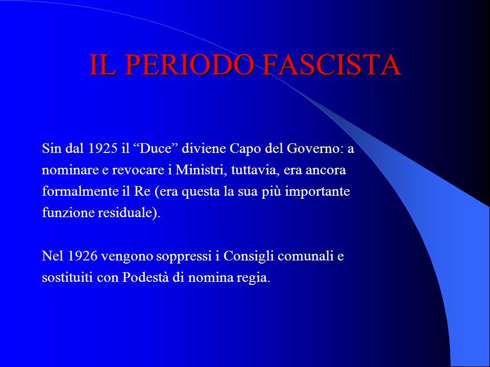 IL PERIODO FASCISTA Sin dal 1925 il Duce diviene Capo del Governo: a