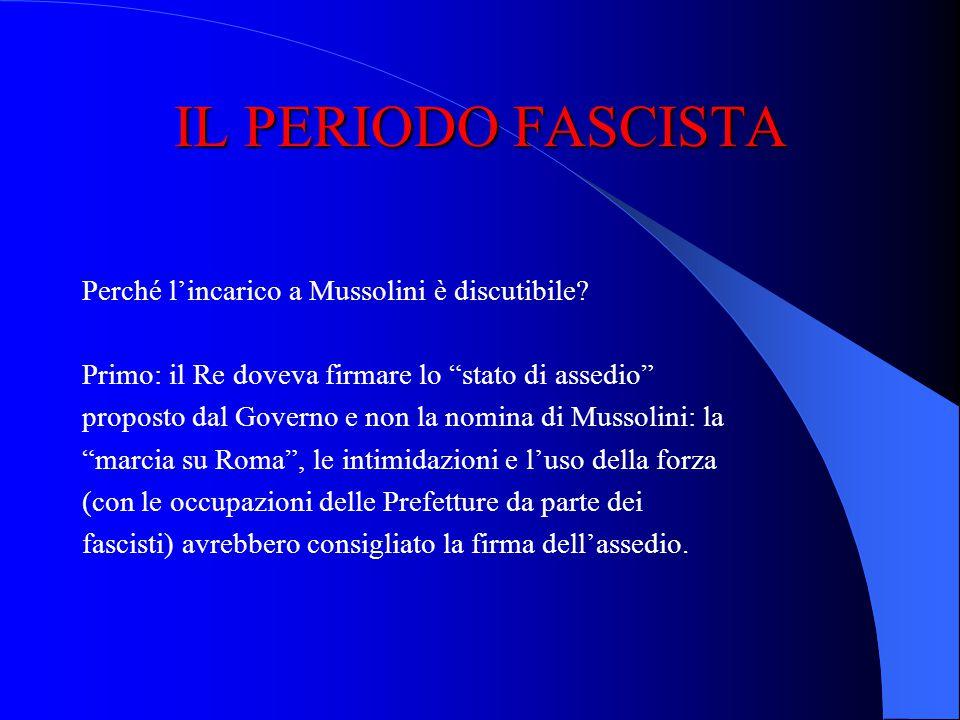 IL PERIODO FASCISTA Perché l'incarico a Mussolini è discutibile