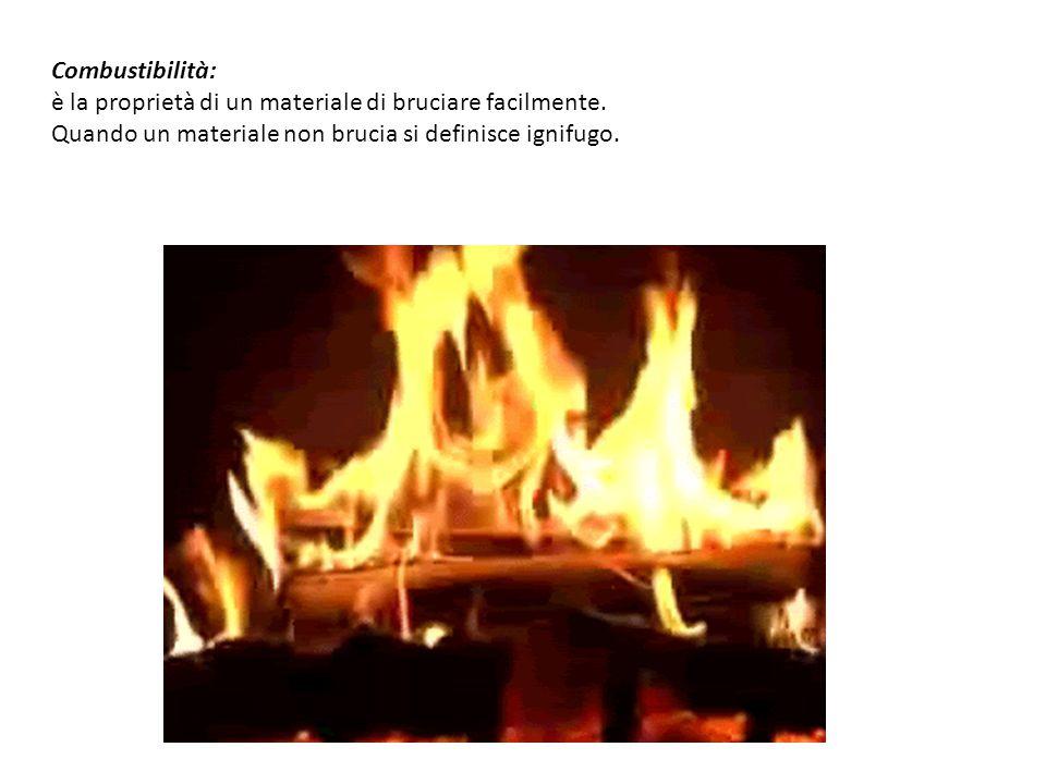 Combustibilità: è la proprietà di un materiale di bruciare facilmente