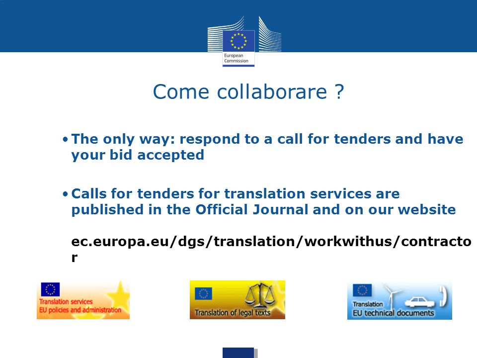 Come collaborare The only way: respond to a call for tenders and have your bid accepted.