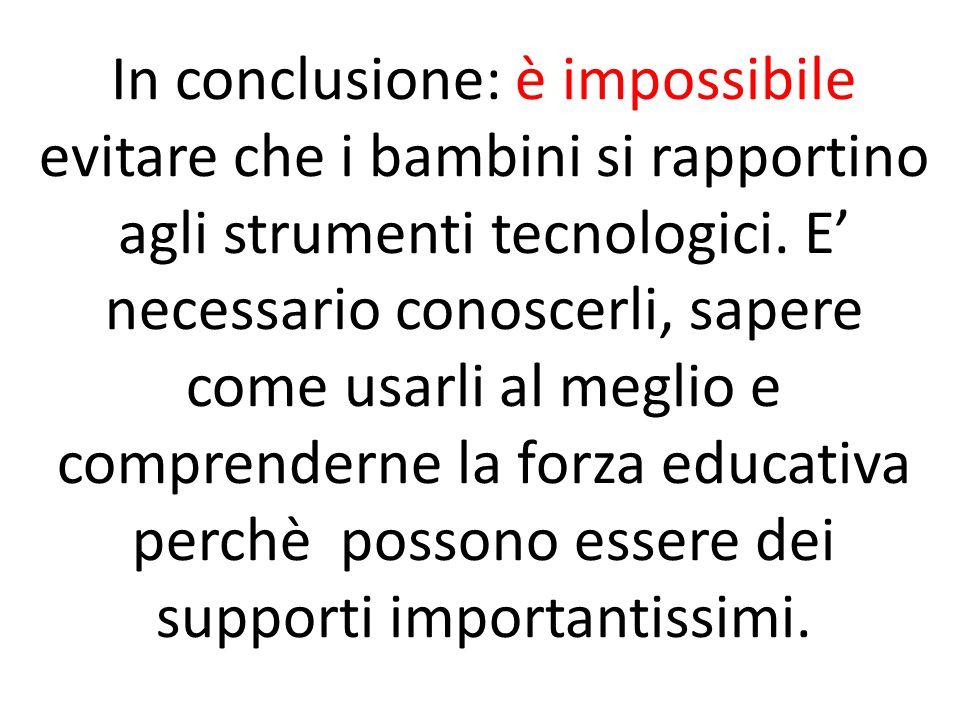 In conclusione: è impossibile evitare che i bambini si rapportino agli strumenti tecnologici.