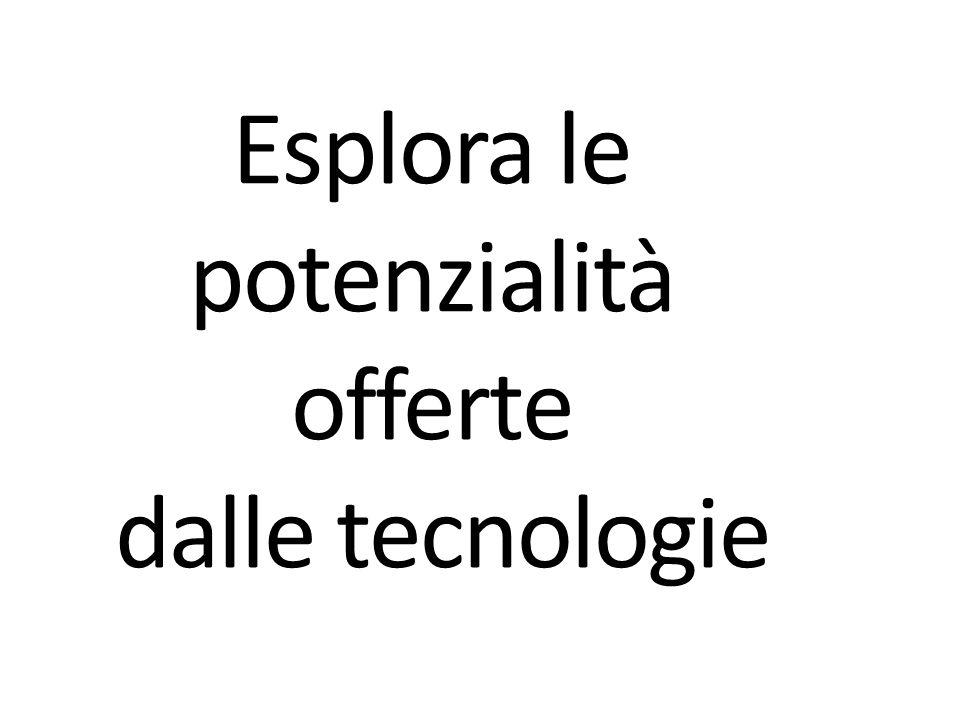 Esplora le potenzialità offerte dalle tecnologie