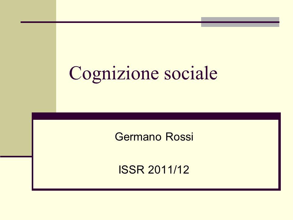 Cognizione sociale Germano Rossi ISSR 2011/12