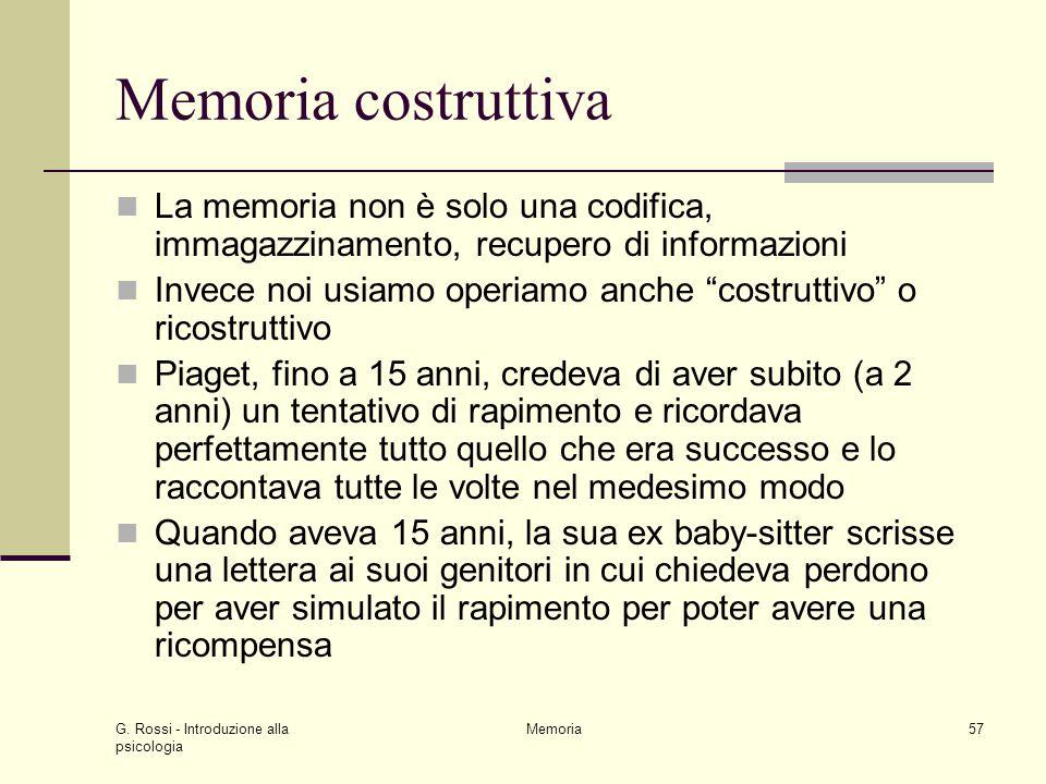 Memoria costruttiva La memoria non è solo una codifica, immagazzinamento, recupero di informazioni.