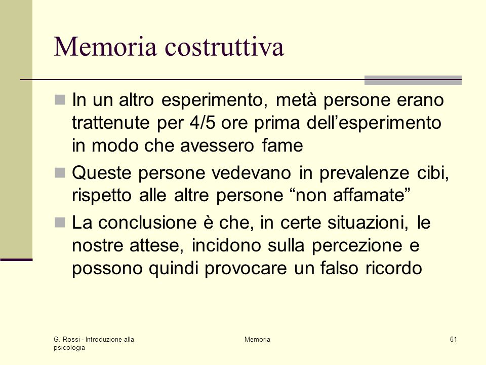 Memoria costruttiva In un altro esperimento, metà persone erano trattenute per 4/5 ore prima dell'esperimento in modo che avessero fame.