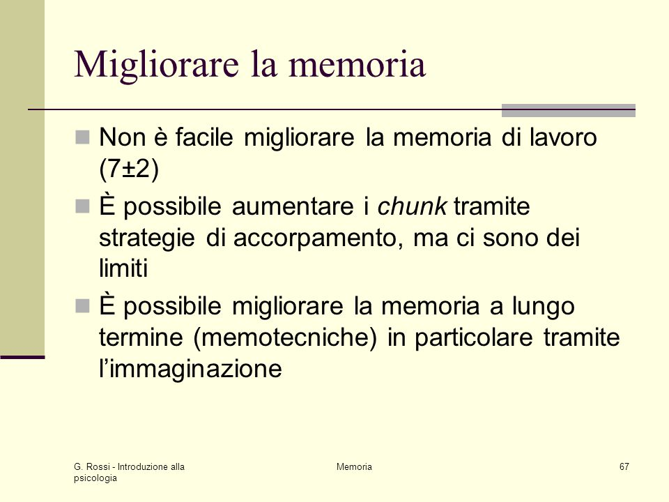 Migliorare la memoria Non è facile migliorare la memoria di lavoro (7±2)