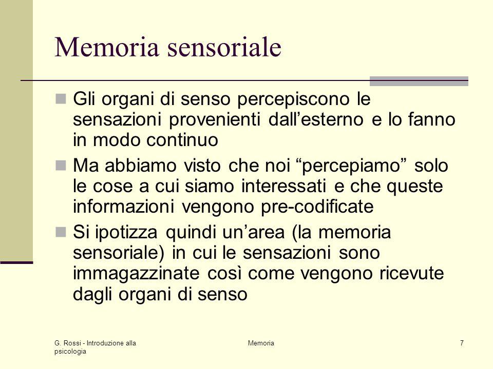 Memoria sensoriale Gli organi di senso percepiscono le sensazioni provenienti dall'esterno e lo fanno in modo continuo.