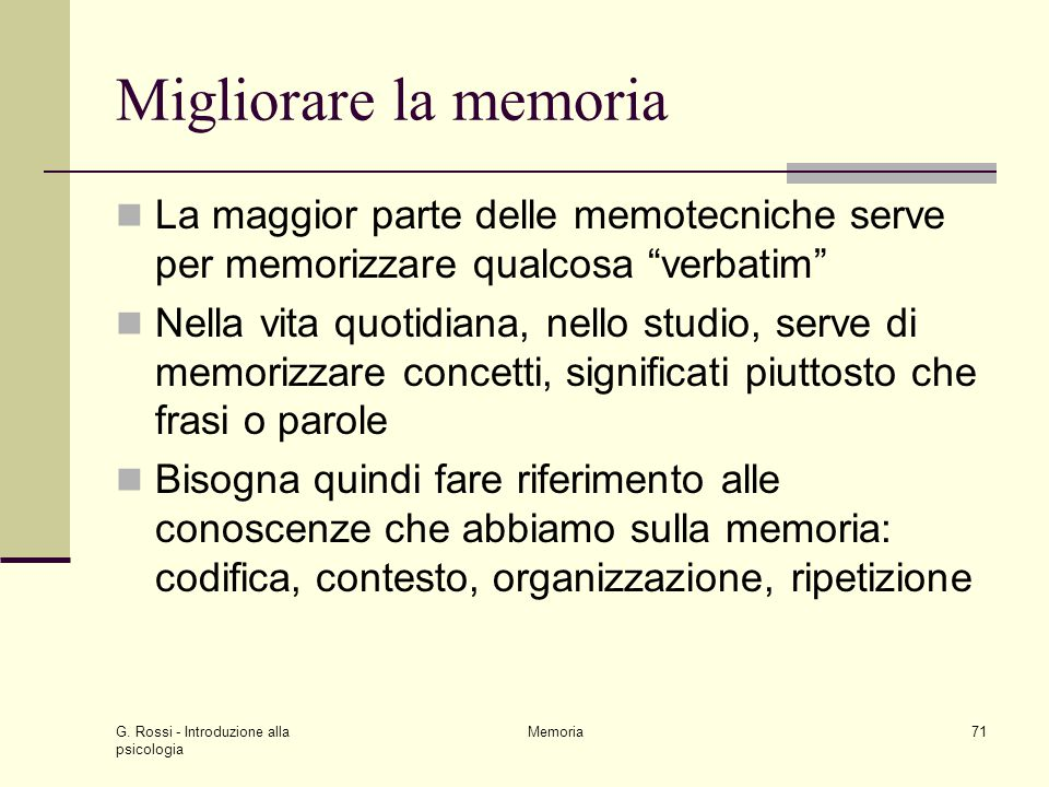 Migliorare la memoria La maggior parte delle memotecniche serve per memorizzare qualcosa verbatim