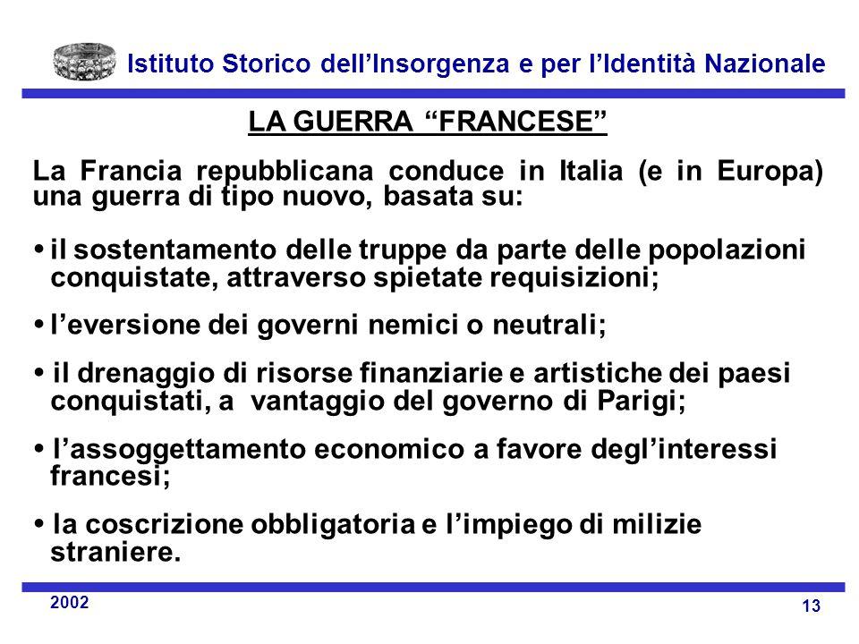 LA GUERRA FRANCESE La Francia repubblicana conduce in Italia (e in Europa) una guerra di tipo nuovo, basata su: