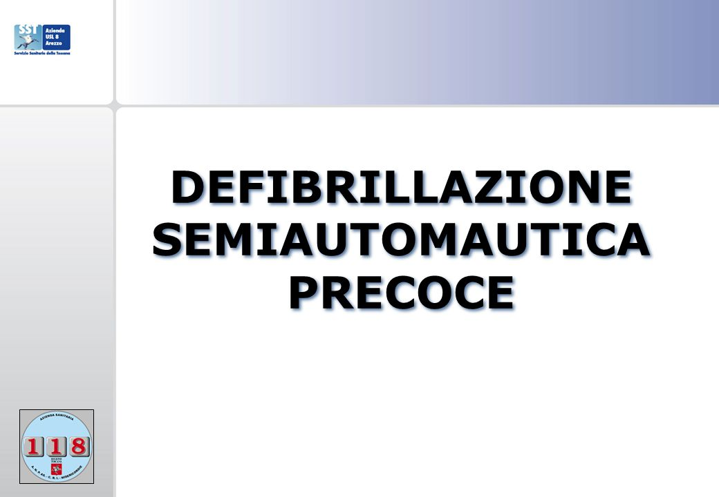 DEFIBRILLAZIONE SEMIAUTOMAUTICA PRECOCE