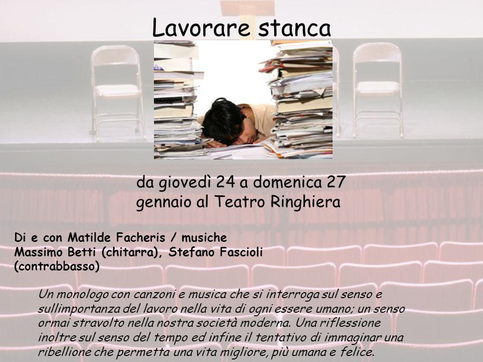 Lavorare stanca da giovedì 24 a domenica 27 gennaio al Teatro Ringhiera.