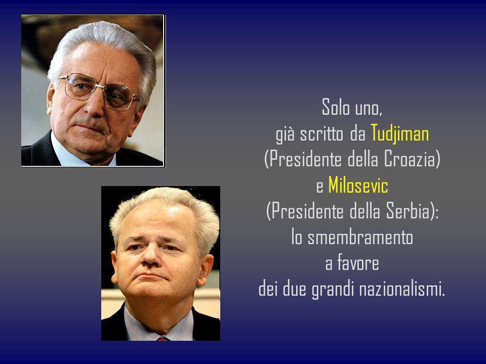 già scritto da Tudjiman (Presidente della Croazia) e Milosevic