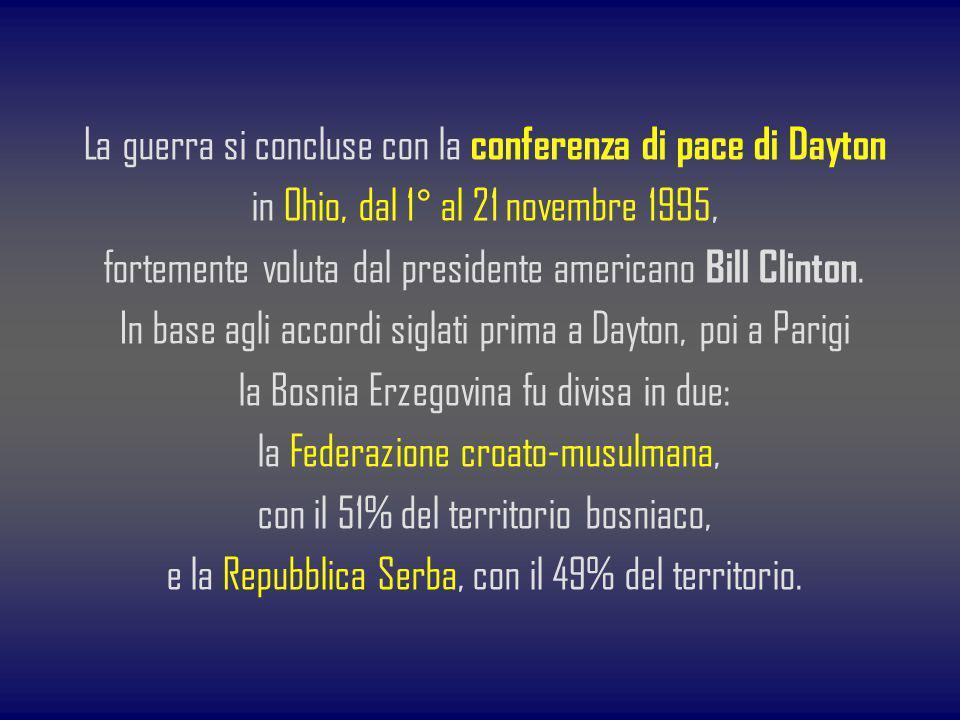 La guerra si concluse con la conferenza di pace di Dayton