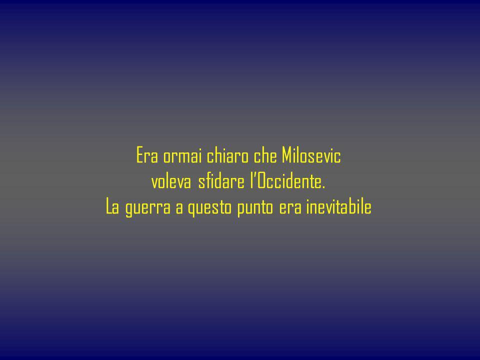 Era ormai chiaro che Milosevic voleva sfidare l'Occidente