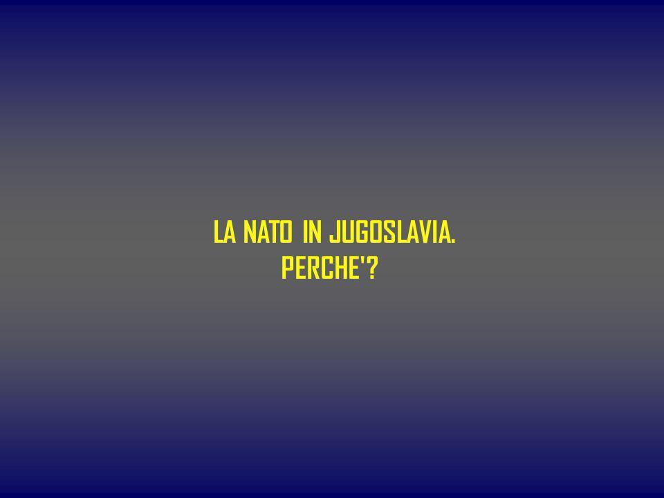 LA NATO IN JUGOSLAVIA. PERCHE