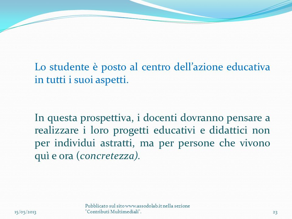 Lo studente è posto al centro dell'azione educativa in tutti i suoi aspetti.