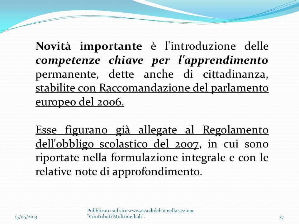 Novità importante è l introduzione delle competenze chiave per l apprendimento permanente, dette anche di cittadinanza, stabilite con Raccomandazione del parlamento europeo del 2006.