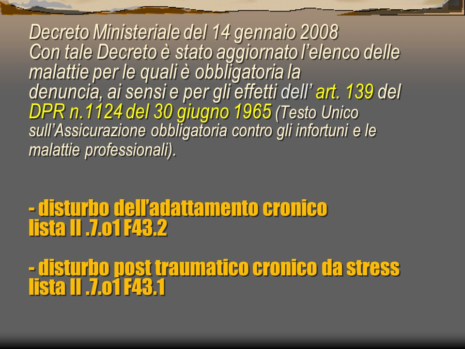 Decreto Ministeriale del 14 gennaio 2008 Con tale Decreto è stato aggiornato l'elenco delle malattie per le quali è obbligatoria la denuncia, ai sensi e per gli effetti dell' art.