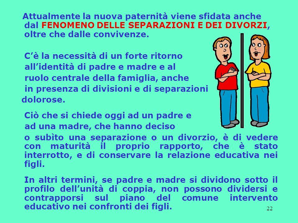 Attualmente la nuova paternità viene sfidata anche dal FENOMENO DELLE SEPARAZIONI E DEI DIVORZI, oltre che dalle convivenze.