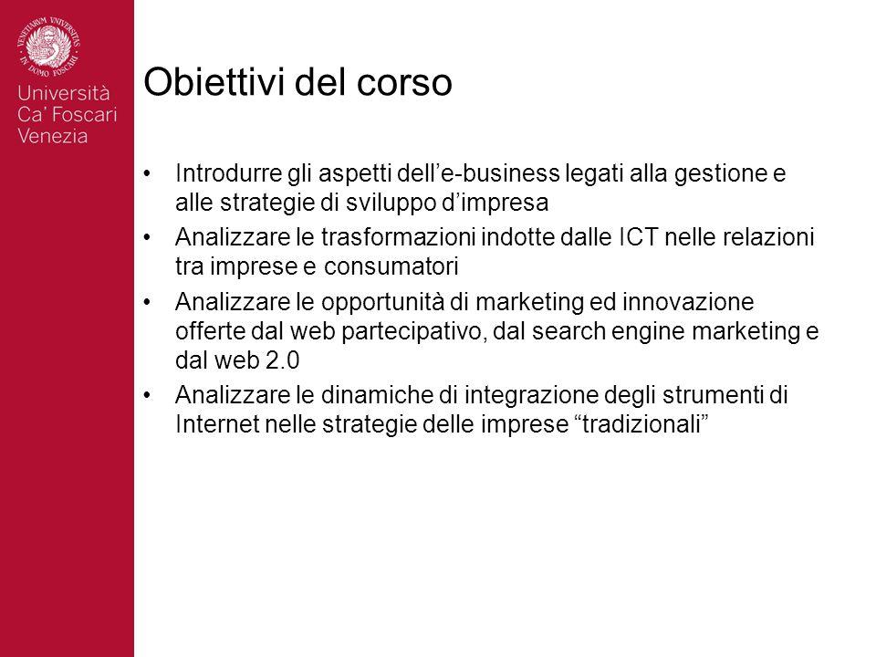 Obiettivi del corso Introdurre gli aspetti dell'e-business legati alla gestione e alle strategie di sviluppo d'impresa.