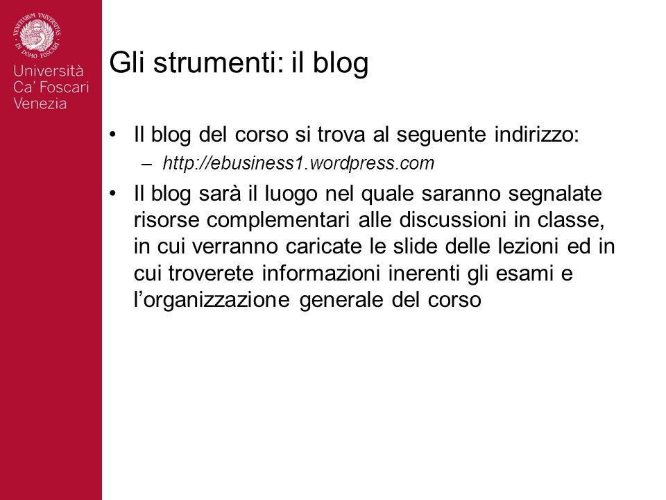 Gli strumenti: il blog Il blog del corso si trova al seguente indirizzo: http://ebusiness1.wordpress.com.
