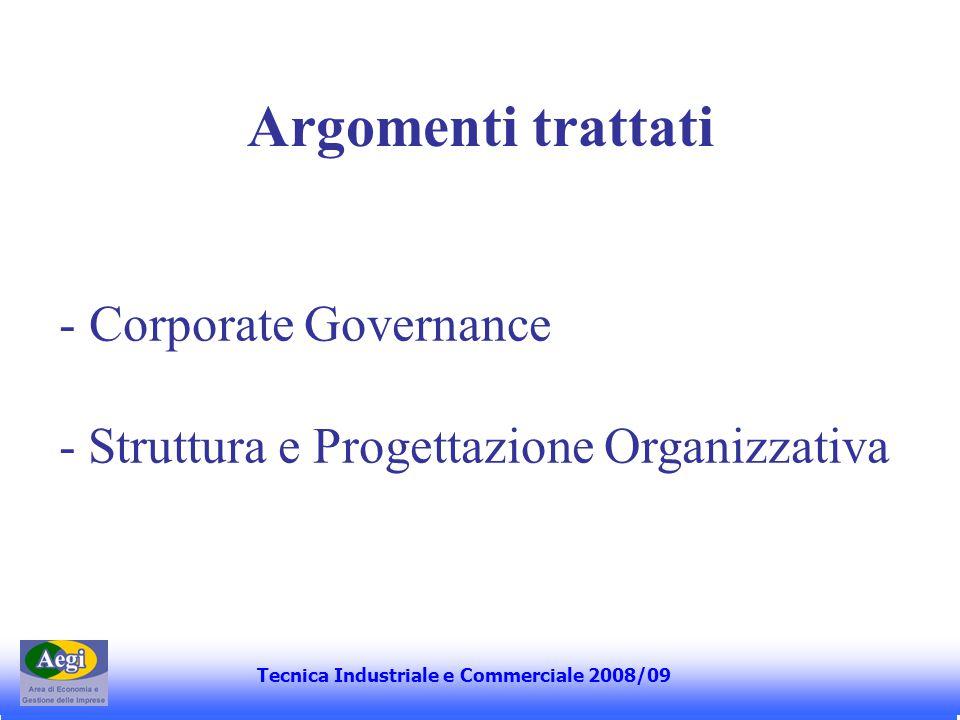 Argomenti trattati Corporate Governance - Struttura e Progettazione Organizzativa. Tecnica Industriale e Commerciale 2008/09.
