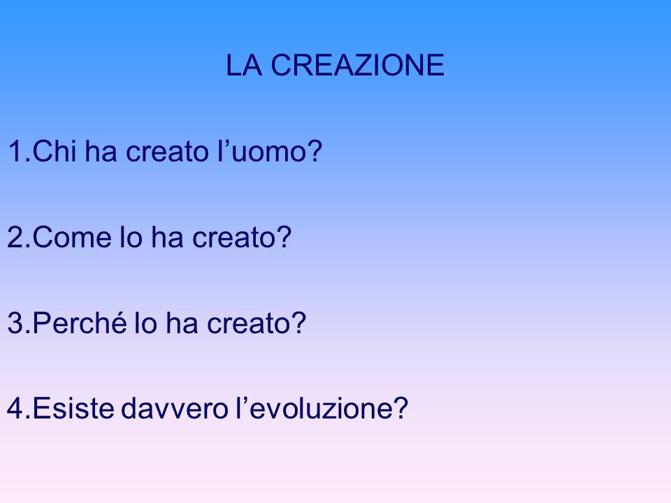 LA CREAZIONE 1.Chi ha creato l'uomo. 2.Come lo ha creato.