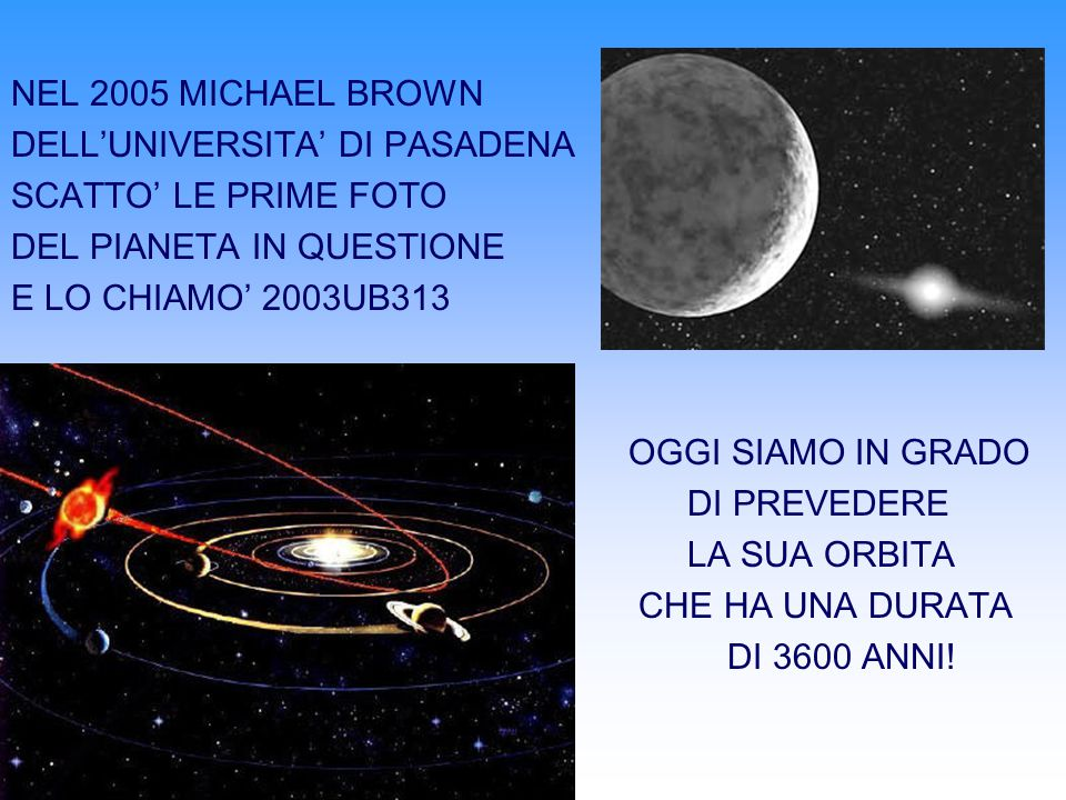 NEL 2005 MICHAEL BROWN DELL'UNIVERSITA' DI PASADENA. SCATTO' LE PRIME FOTO. DEL PIANETA IN QUESTIONE.