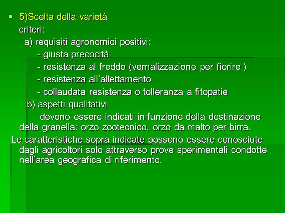 5)Scelta della varietà criteri: a) requisiti agronomici positivi: - giusta precocità. - resistenza al freddo (vernalizzazione per fiorire )