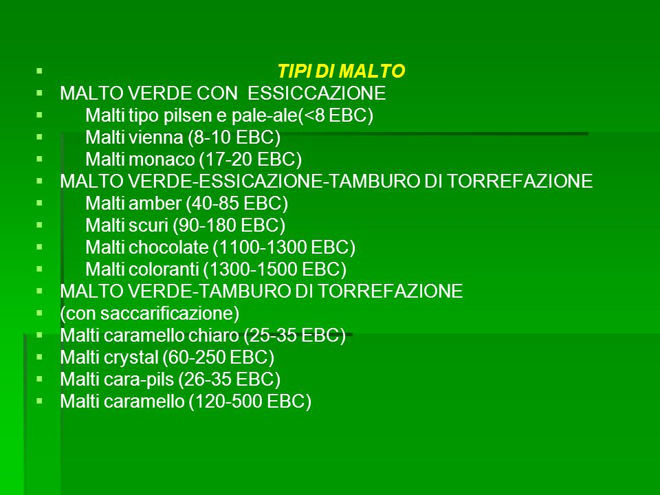 TIPI DI MALTO MALTO VERDE CON ESSICCAZIONE. Malti tipo pilsen e pale-ale(<8 EBC) Malti vienna (8-10 EBC)