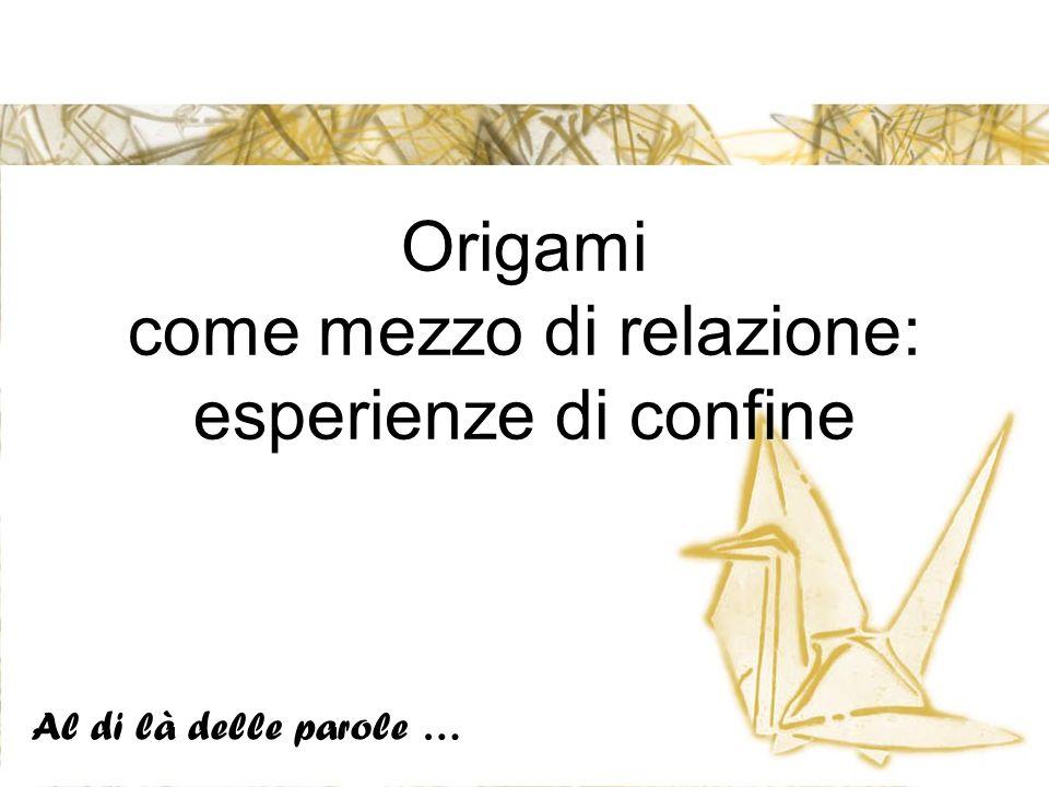 Origami come mezzo di relazione: esperienze di confine