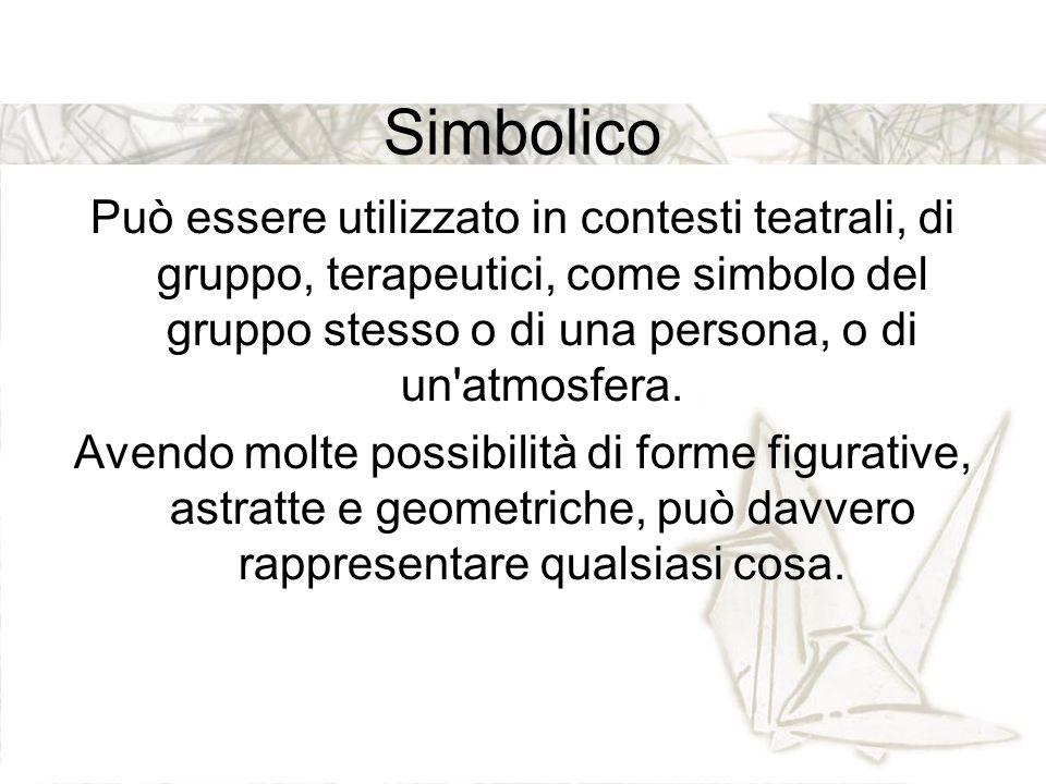 Simbolico Può essere utilizzato in contesti teatrali, di gruppo, terapeutici, come simbolo del gruppo stesso o di una persona, o di un atmosfera.