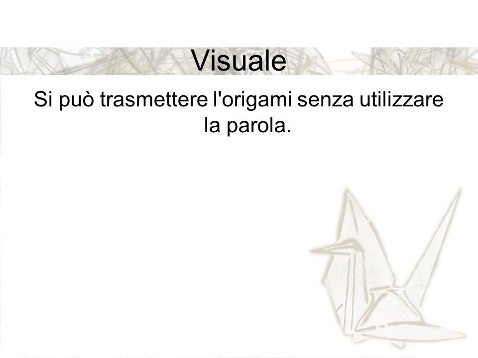 Si può trasmettere l origami senza utilizzare la parola.