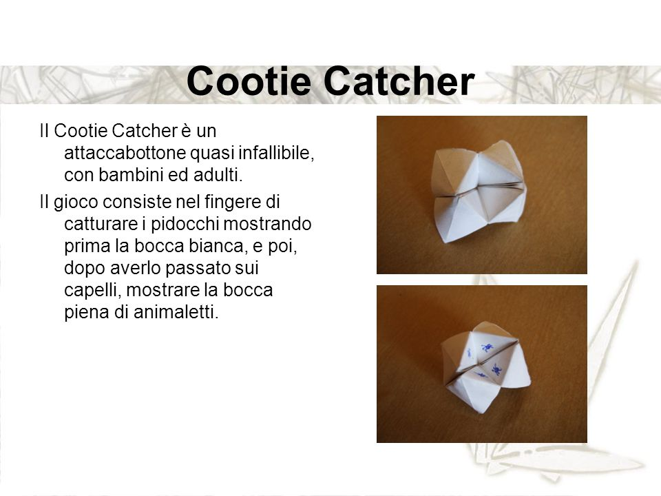 Cootie Catcher Il Cootie Catcher è un attaccabottone quasi infallibile, con bambini ed adulti.