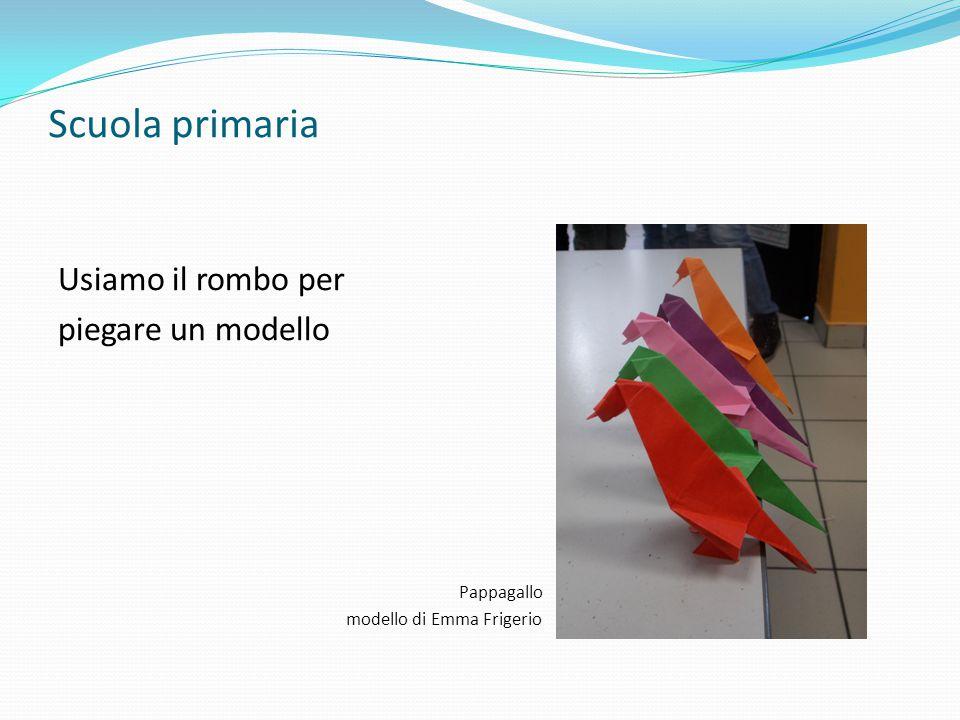 Scuola primaria Usiamo il rombo per piegare un modello Pappagallo