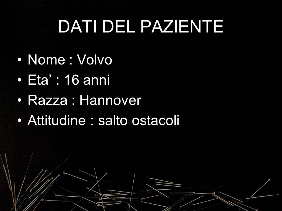 DATI DEL PAZIENTE Nome : Volvo Eta' : 16 anni Razza : Hannover