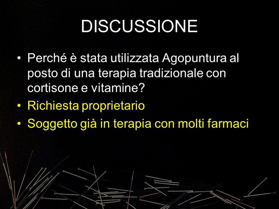 DISCUSSIONE Perché è stata utilizzata Agopuntura al posto di una terapia tradizionale con cortisone e vitamine