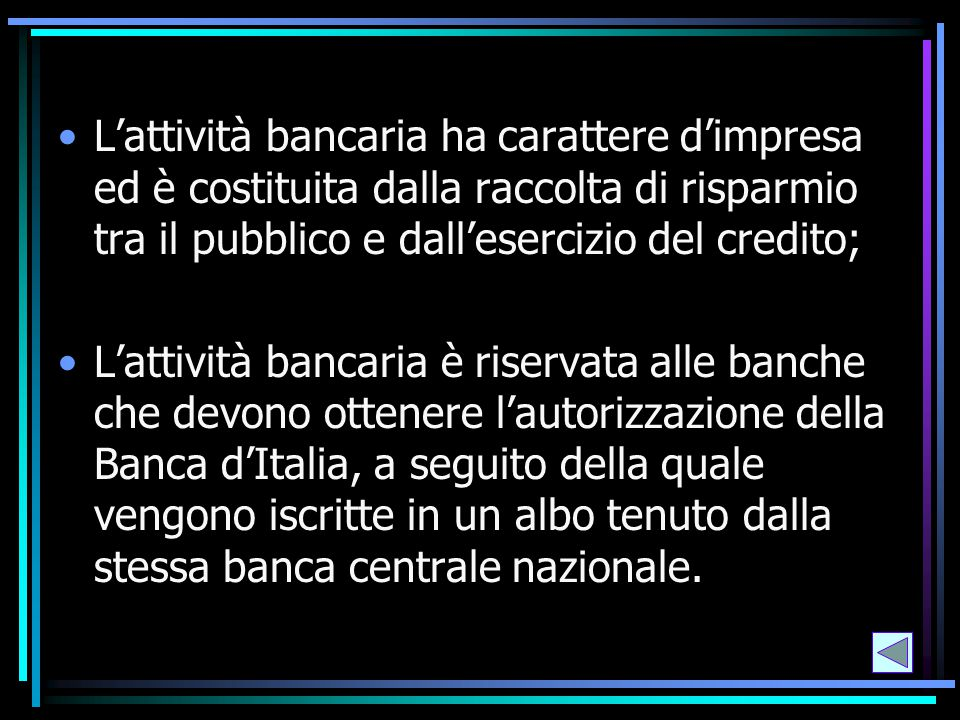 L'attività bancaria ha carattere d'impresa ed è costituita dalla raccolta di risparmio tra il pubblico e dall'esercizio del credito;