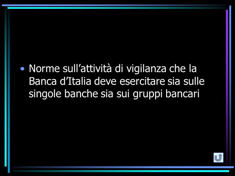 Norme sull'attività di vigilanza che la Banca d'Italia deve esercitare sia sulle singole banche sia sui gruppi bancari