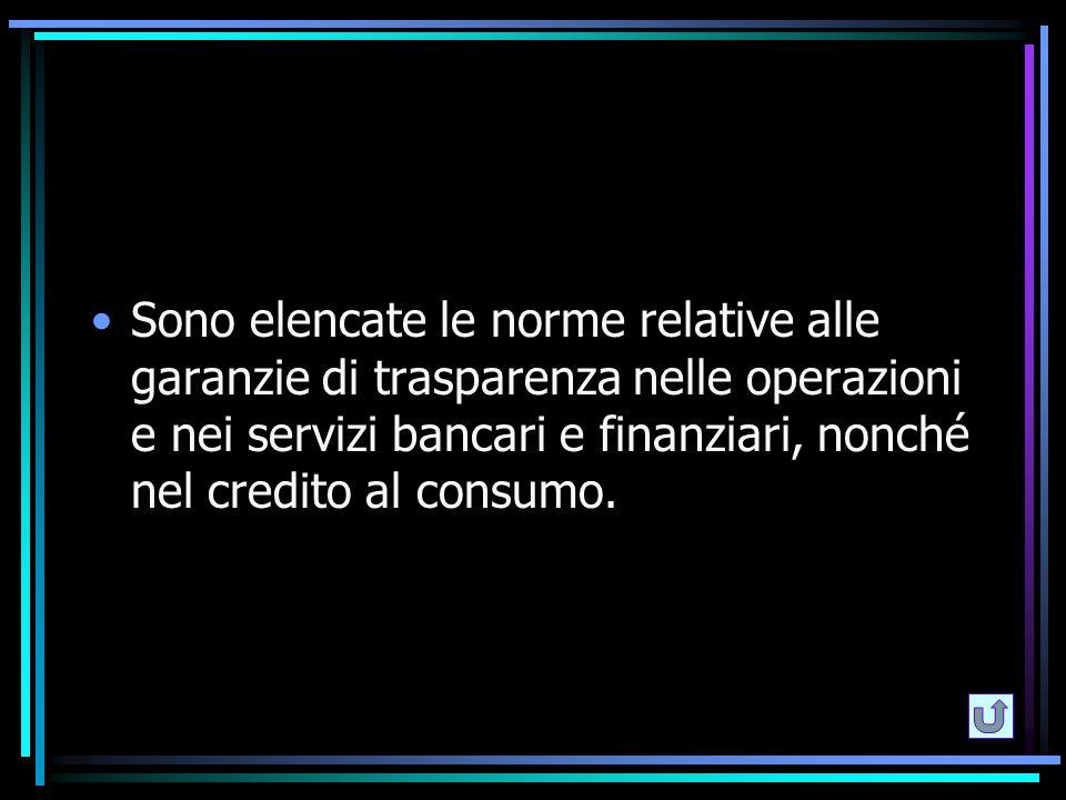 Sono elencate le norme relative alle garanzie di trasparenza nelle operazioni e nei servizi bancari e finanziari, nonché nel credito al consumo.