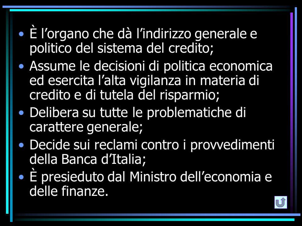 È l'organo che dà l'indirizzo generale e politico del sistema del credito;
