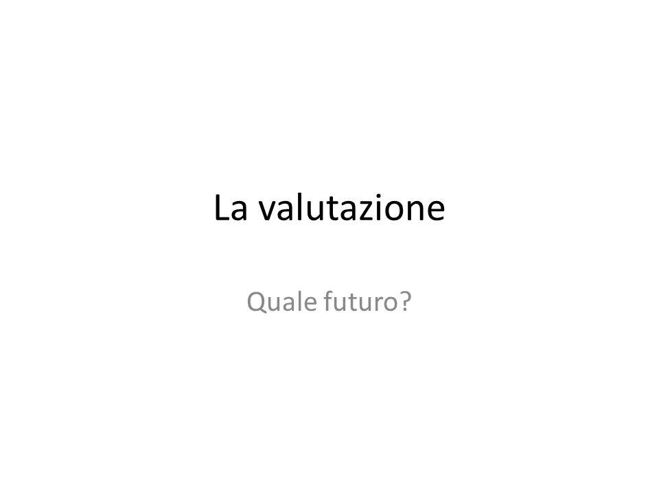 La valutazione Quale futuro