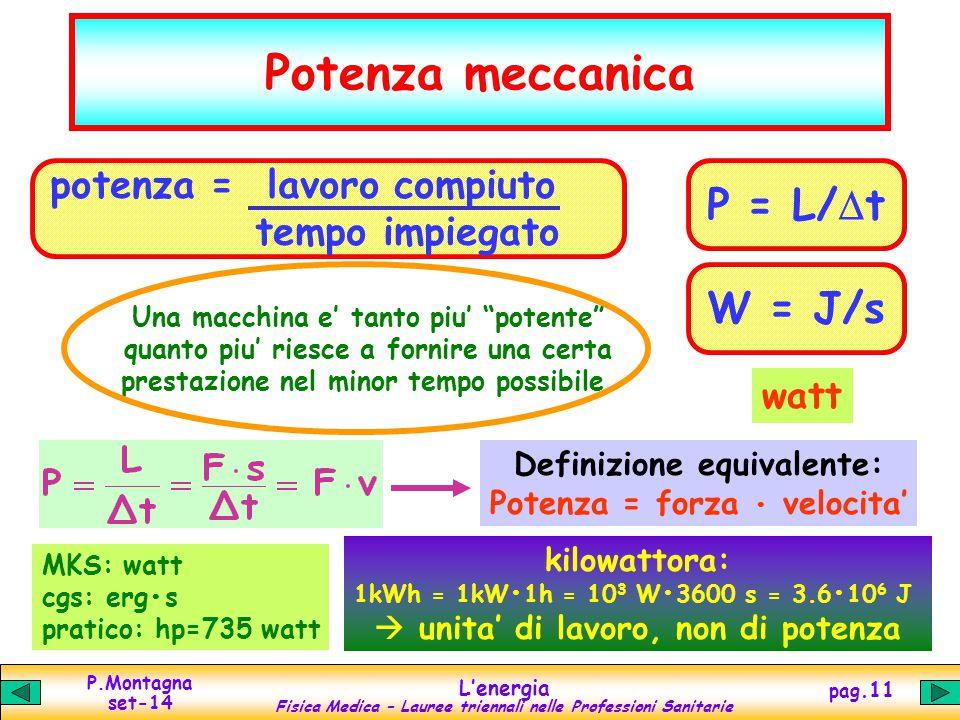 Potenza meccanica P = L/Dt W = J/s potenza = lavoro compiuto