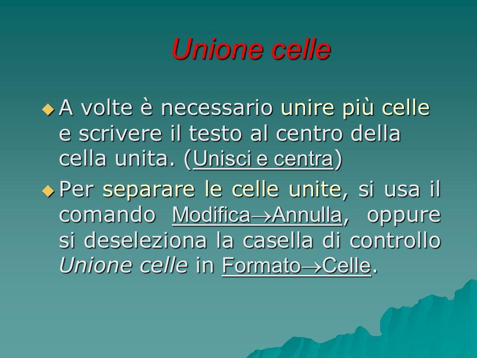 Unione celle A volte è necessario unire più celle e scrivere il testo al centro della cella unita. (Unisci e centra)