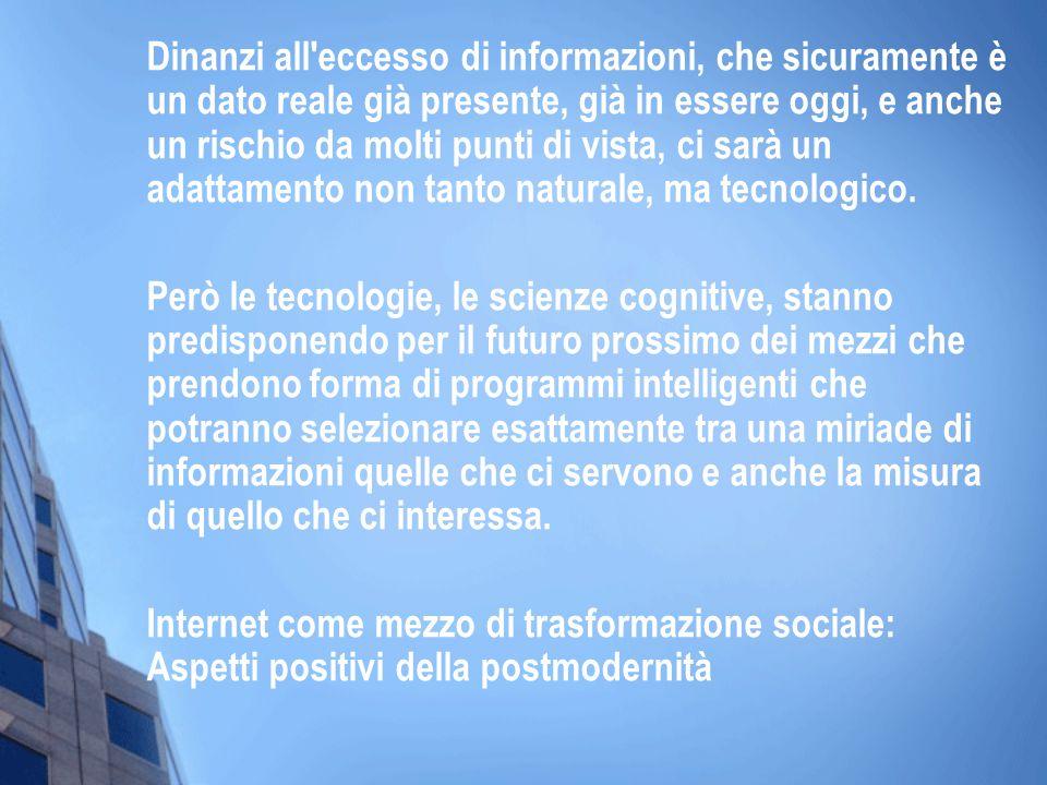 Dinanzi all eccesso di informazioni, che sicuramente è un dato reale già presente, già in essere oggi, e anche un rischio da molti punti di vista, ci sarà un adattamento non tanto naturale, ma tecnologico.